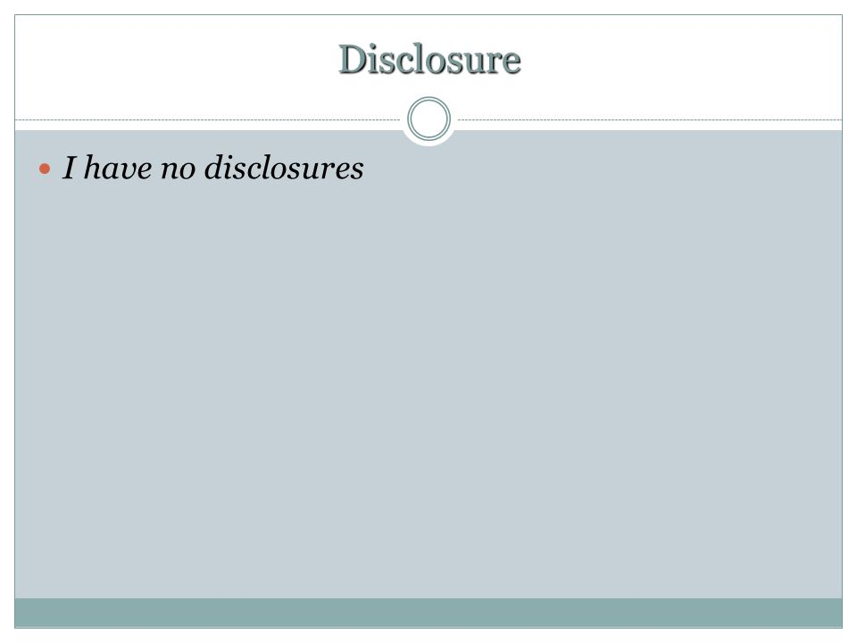 Disclosure I have no disclosures