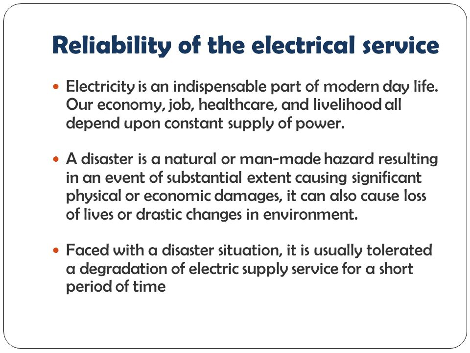 Reliability of the electrical service Electricity is an indispensable part of modern day life.
