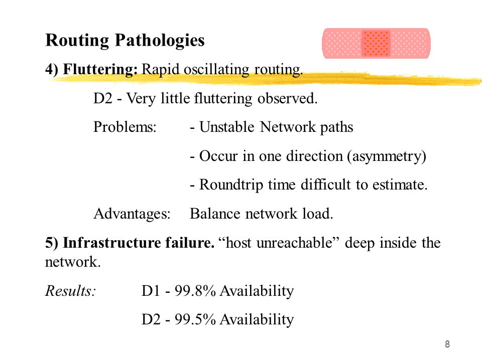 8 Routing Pathologies 4) Fluttering: Rapid oscillating routing. D2 - Very little fluttering observed. Problems: - Unstable Network paths - Occur in on