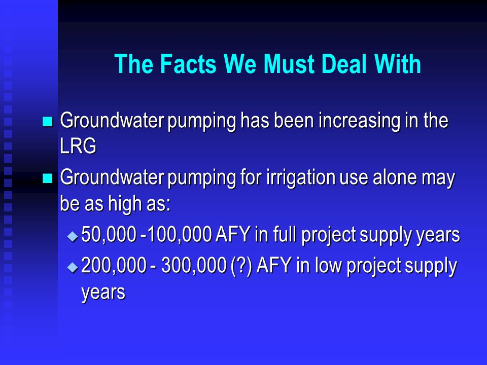 The Facts We Must Deal With Groundwater and surface water behave as single resource Groundwater and surface water behave as single resource State Engineer Reynolds did not declare state's jurisdiction over most of the LRG's groundwater until 1980 and 1982 State Engineer Reynolds did not declare state's jurisdiction over most of the LRG's groundwater until 1980 and 1982  Most pumping already established