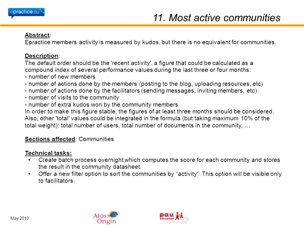 May 2010 11. Most active communities Abstract: Epractice members activity is measured by kudos, but there is no equivalent for communities. Descriptio