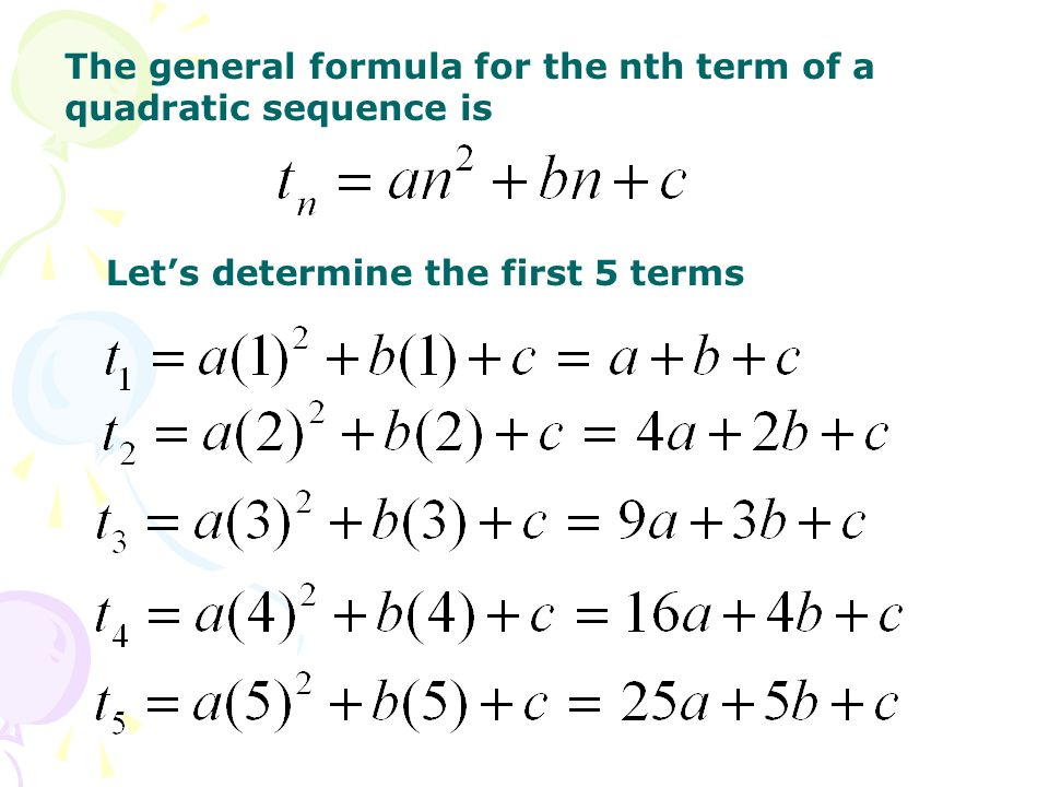 The general formula for the nth term of a quadratic sequence is Let's determine the first 5 terms