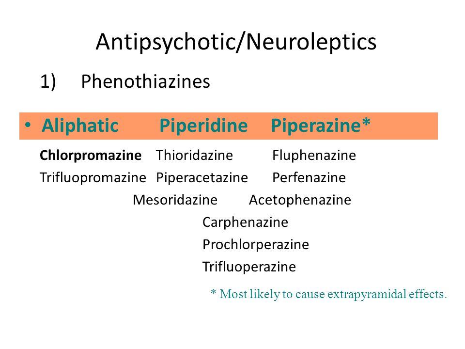 Antipsychotic/Neuroleptics 1)Phenothiazines ChlorpromazineThioridazineFluphenazine Trifluopromazine PiperacetazinePerfenazine Mesoridazine Acetophenaz