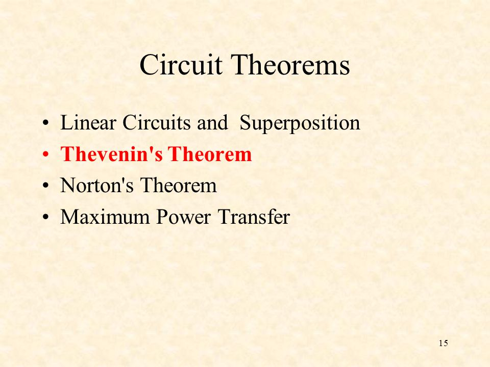 15 Circuit Theorems Linear Circuits and Superposition Thevenin s Theorem Norton s Theorem Maximum Power Transfer