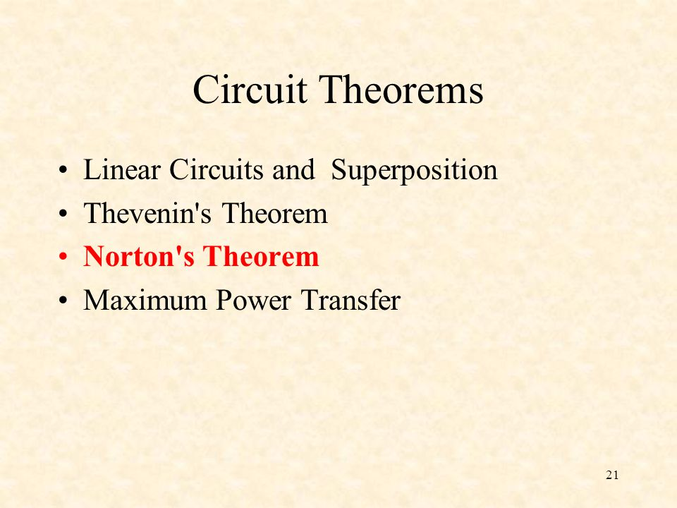 21 Circuit Theorems Linear Circuits and Superposition Thevenin s Theorem Norton s Theorem Maximum Power Transfer