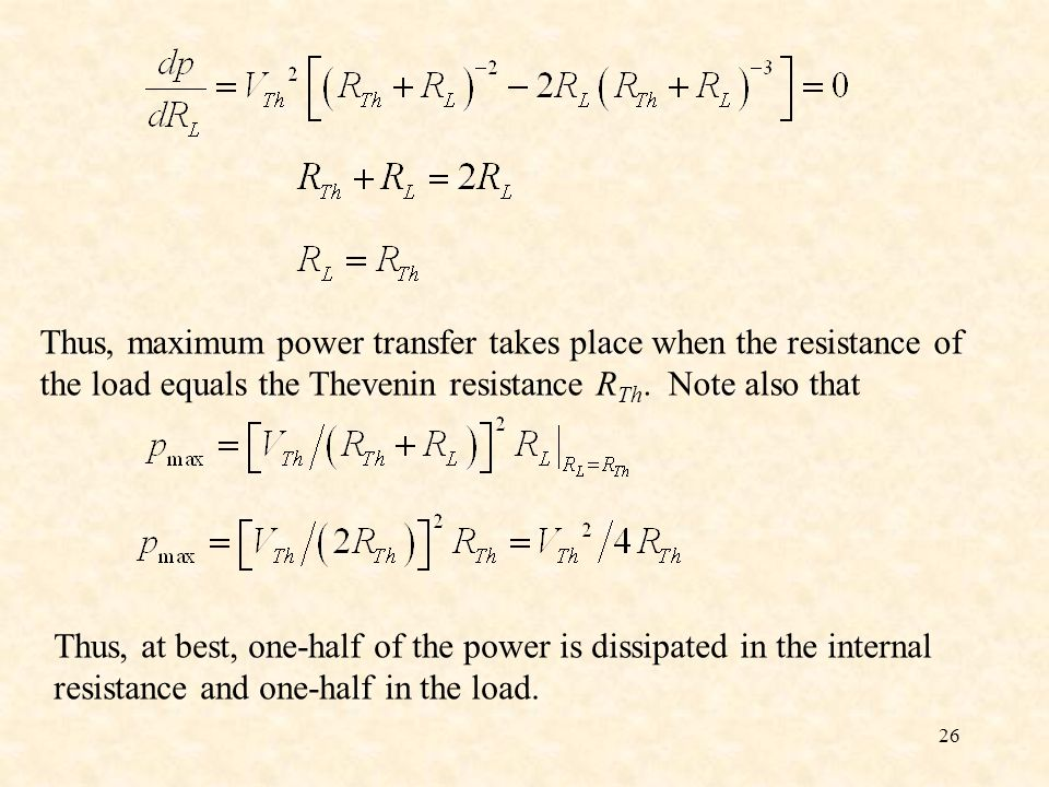 26 Thus, maximum power transfer takes place when the resistance of the load equals the Thevenin resistance R Th.