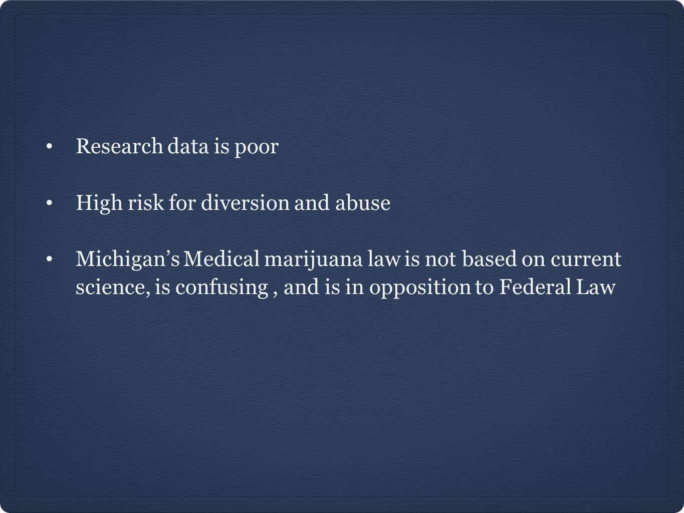 Research data is poor High risk for diversion and abuse Michigan's Medical marijuana law is not based on current science, is confusing, and is in oppo
