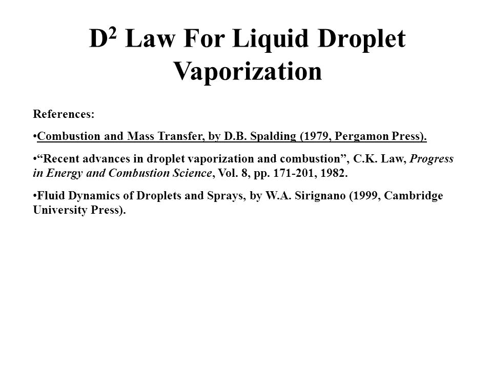 D 2 Law For Liquid Droplet Vaporization References: Combustion and Mass Transfer, by D.B.