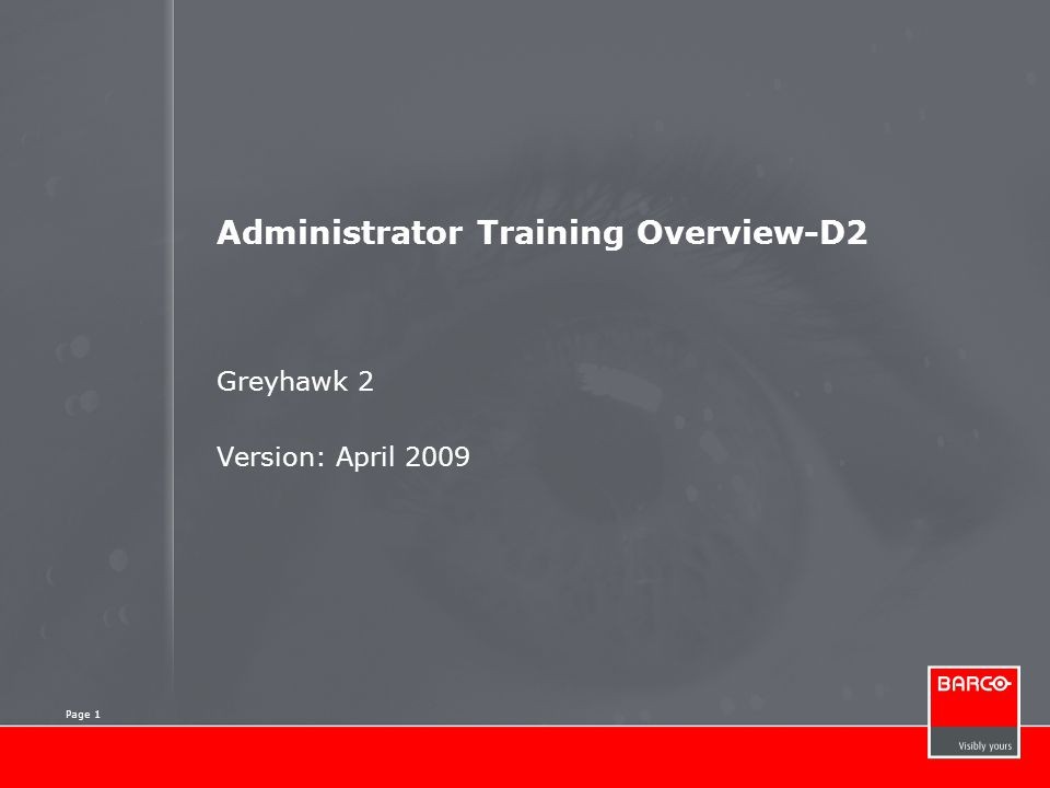 Page 1 Administrator Training Overview-D2 Greyhawk 2 Version: April 2009