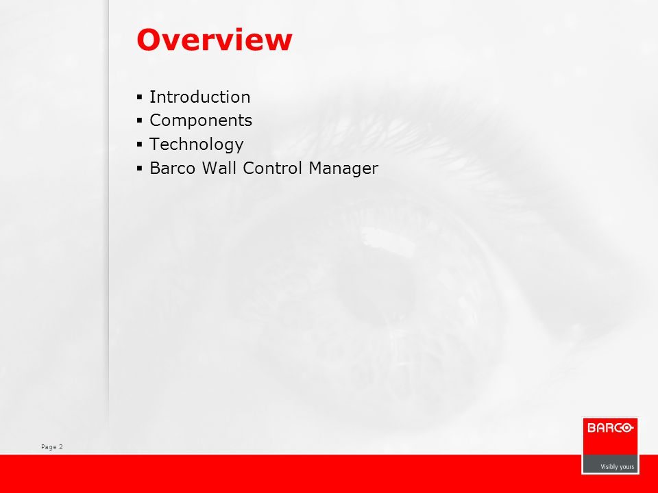 Page 2 Overview  Introduction  Components  Technology  Barco Wall Control Manager