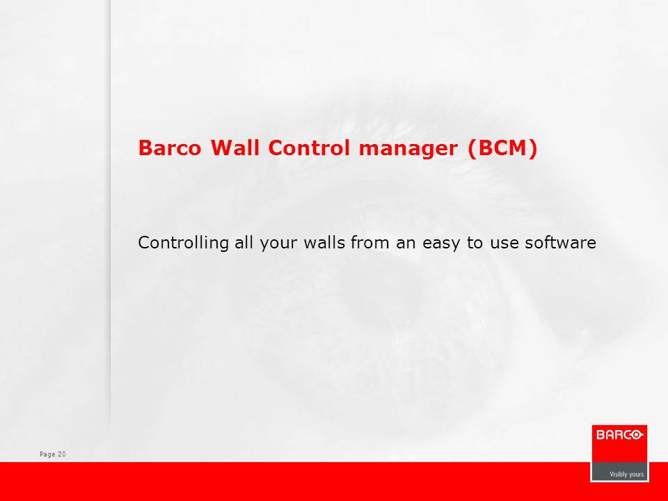 Page 20 Barco Wall Control manager (BCM) Controlling all your walls from an easy to use software