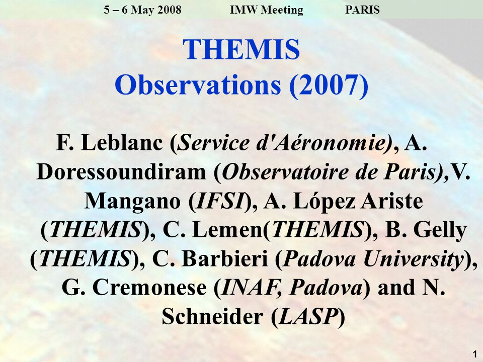 1 5 – 6 May 2008 IMW Meeting PARIS THEMIS Observations (2007) F.