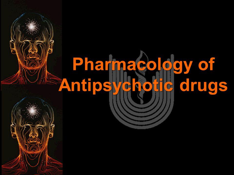 Pharmacology of Antipsychotic drug Pharmacology of Antipsychotic drugs