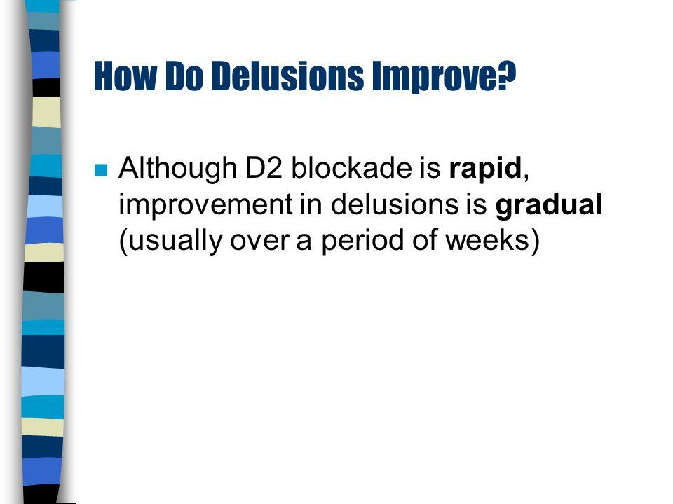 Dopamine D2 receptors blocked . How Do Delusions Improve.