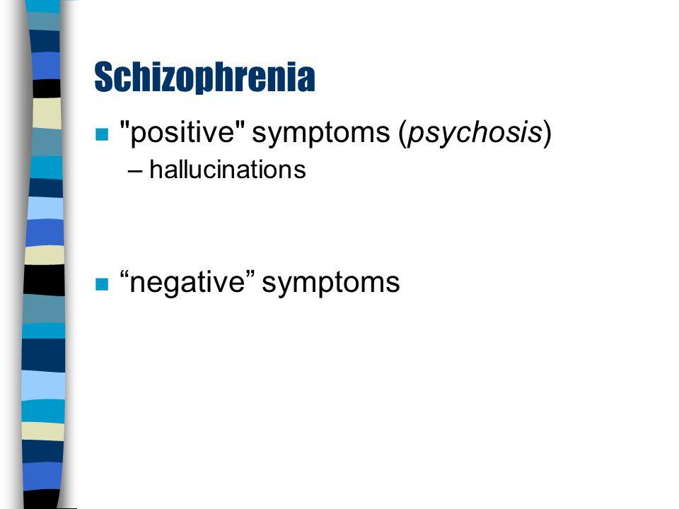 Schizophrenia n positive symptoms (psychosis) n negative symptoms