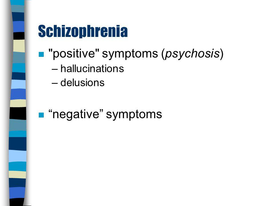 Schizophrenia n positive symptoms (psychosis) –hallucinations n negative symptoms