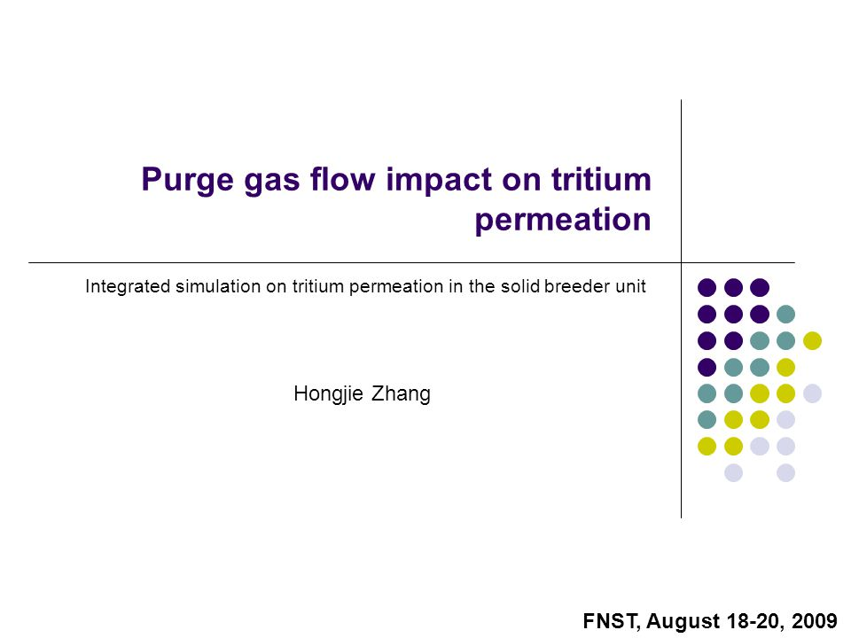Hongjie Zhang Purge gas flow impact on tritium permeation Integrated simulation on tritium permeation in the solid breeder unit FNST, August 18-20, 2009