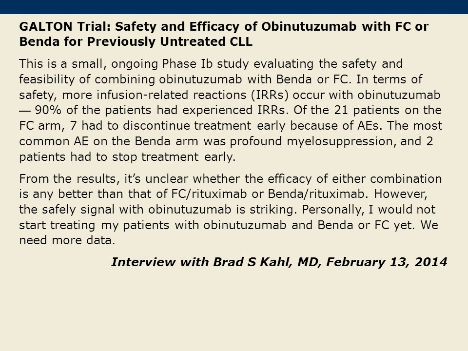 GALTON Trial: Safety and Efficacy of Obinutuzumab with FC or Benda for Previously Untreated CLL This is a small, ongoing Phase Ib study evaluating the