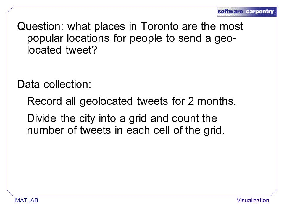 MATLABVisualization Question: what places in Toronto are the most popular locations for people to send a geo- located tweet.