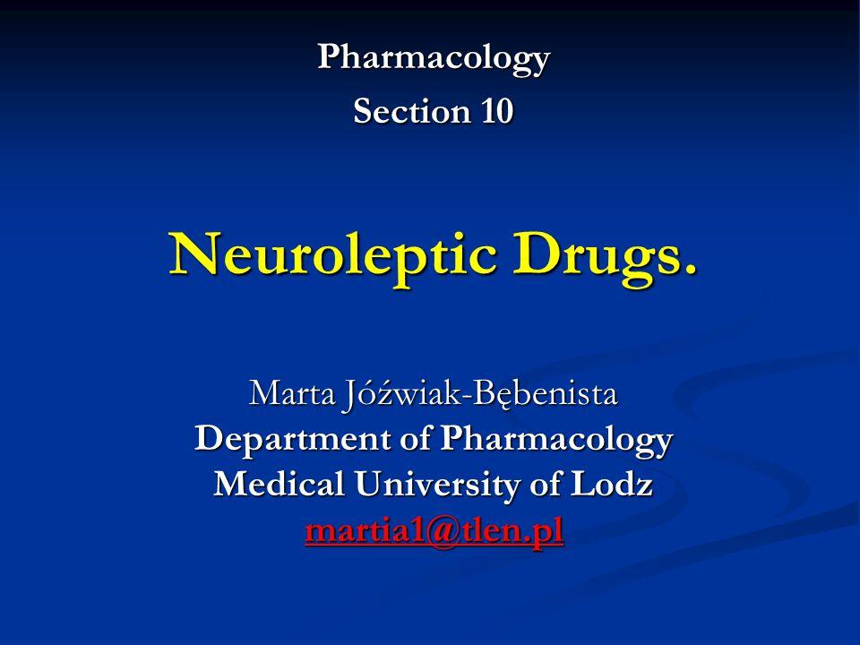 Pharmacology Section 10 Neuroleptic Drugs. Marta Jóźwiak-Bębenista Department of Pharmacology Medical University of Lodz martia1@tlen.pl martia1@tlen.