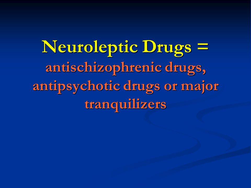 Neuroleptic Drugs = antischizophrenic drugs, antipsychotic drugs or major tranquilizers
