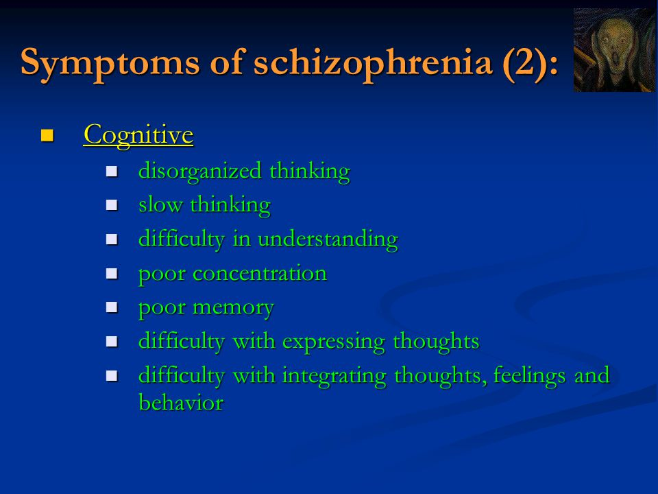 Symptoms of schizophrenia (2): Cognitive Cognitive disorganized thinking disorganized thinking slow thinking slow thinking difficulty in understanding