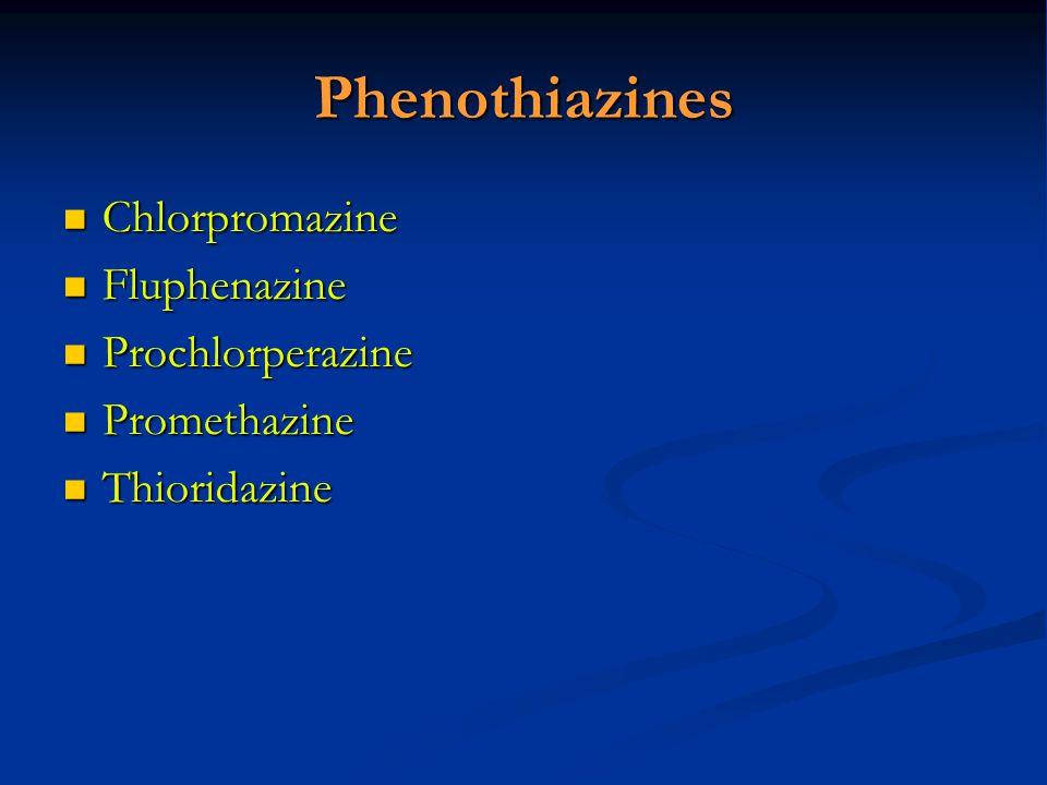Phenothiazines Chlorpromazine Chlorpromazine Fluphenazine Fluphenazine Prochlorperazine Prochlorperazine Promethazine Promethazine Thioridazine Thiori
