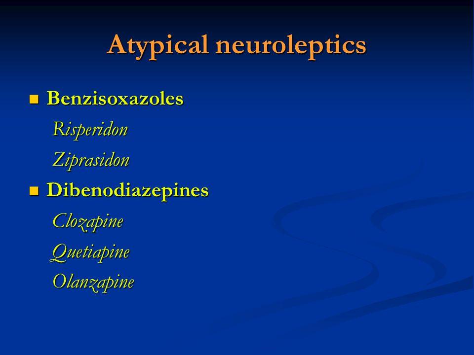 Atypical neuroleptics Benzisoxazoles BenzisoxazolesRisperidonZiprasidon Dibenodiazepines DibenodiazepinesClozapineQuetiapineOlanzapine
