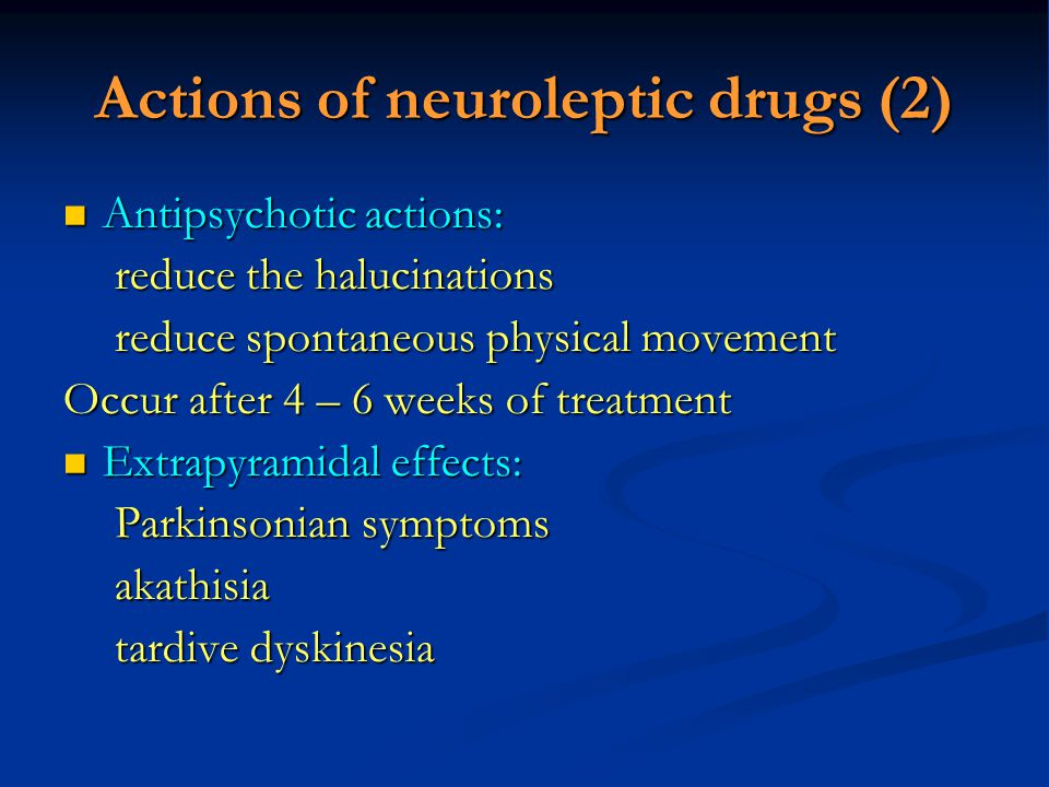 Actions of neuroleptic drugs (2) Antipsychotic actions: Antipsychotic actions: reduce the halucinations reduce spontaneous physical movement Occur aft