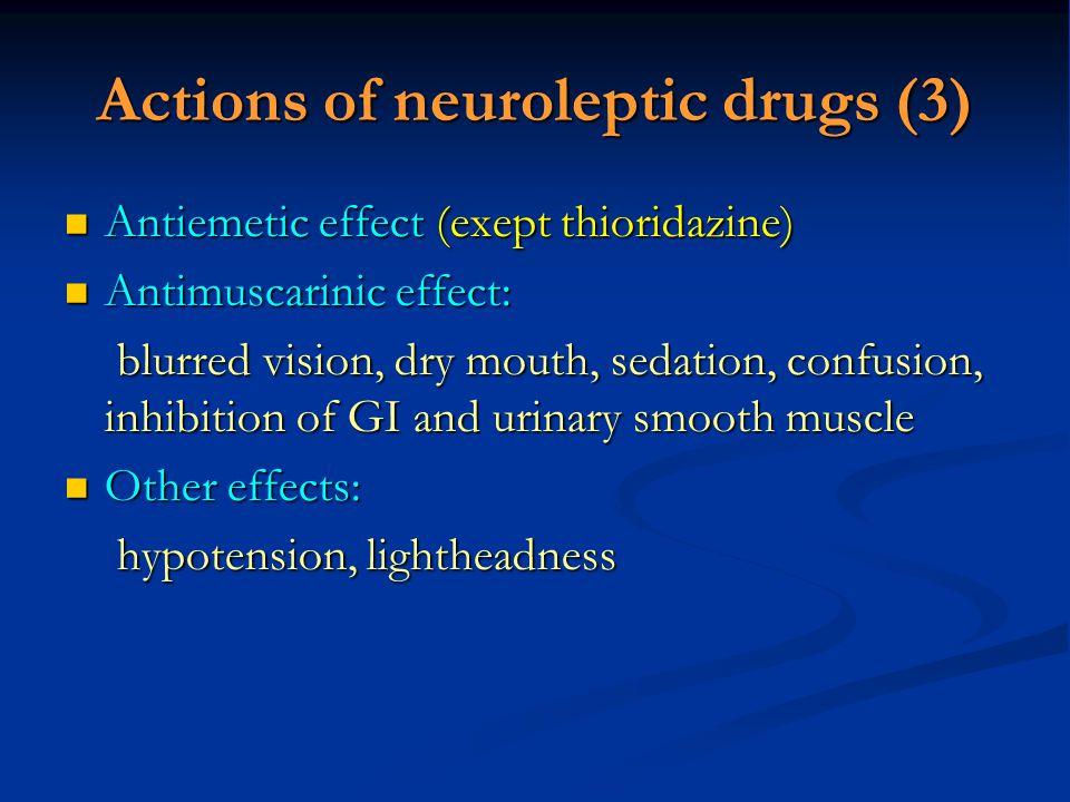 Actions of neuroleptic drugs (3) Antiemetic effect (exept thioridazine) Antiemetic effect (exept thioridazine) Antimuscarinic effect: Antimuscarinic e