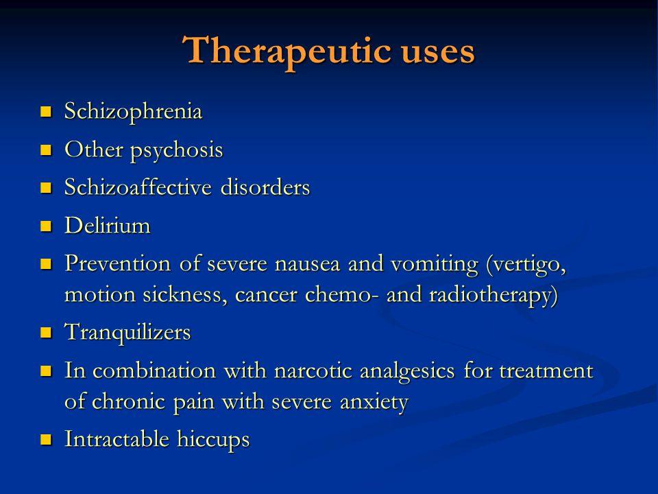 Therapeutic uses Schizophrenia Schizophrenia Other psychosis Other psychosis Schizoaffective disorders Schizoaffective disorders Delirium Delirium Pre