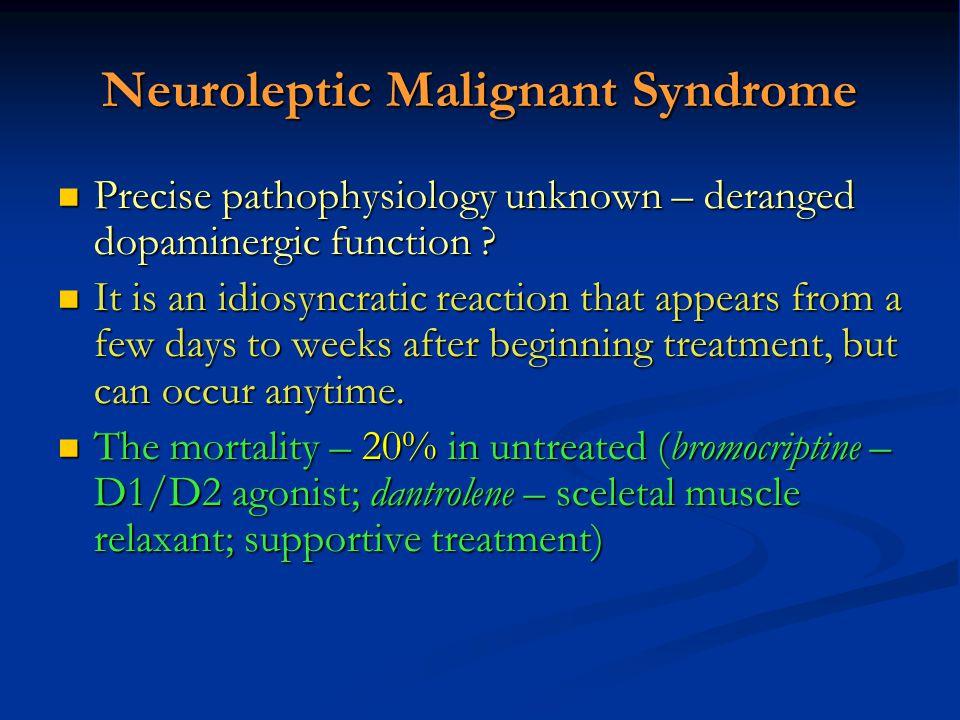Neuroleptic Malignant Syndrome Precise pathophysiology unknown – deranged dopaminergic function ? Precise pathophysiology unknown – deranged dopaminer