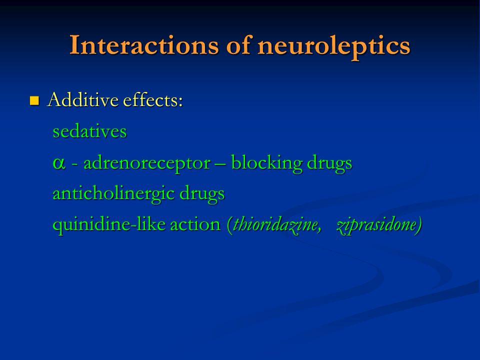 Interactions of neuroleptics Additive effects: Additive effects:sedatives  - adrenoreceptor – blocking drugs anticholinergic drugs quinidine-like act