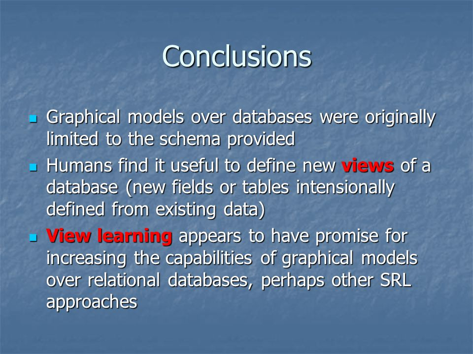 Conclusions Graphical models over databases were originally limited to the schema provided Graphical models over databases were originally limited to