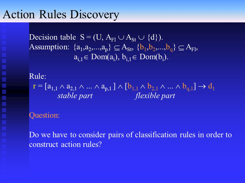 Action Rules Discovery Decision table S = (U, A Fl  A St  {d}).