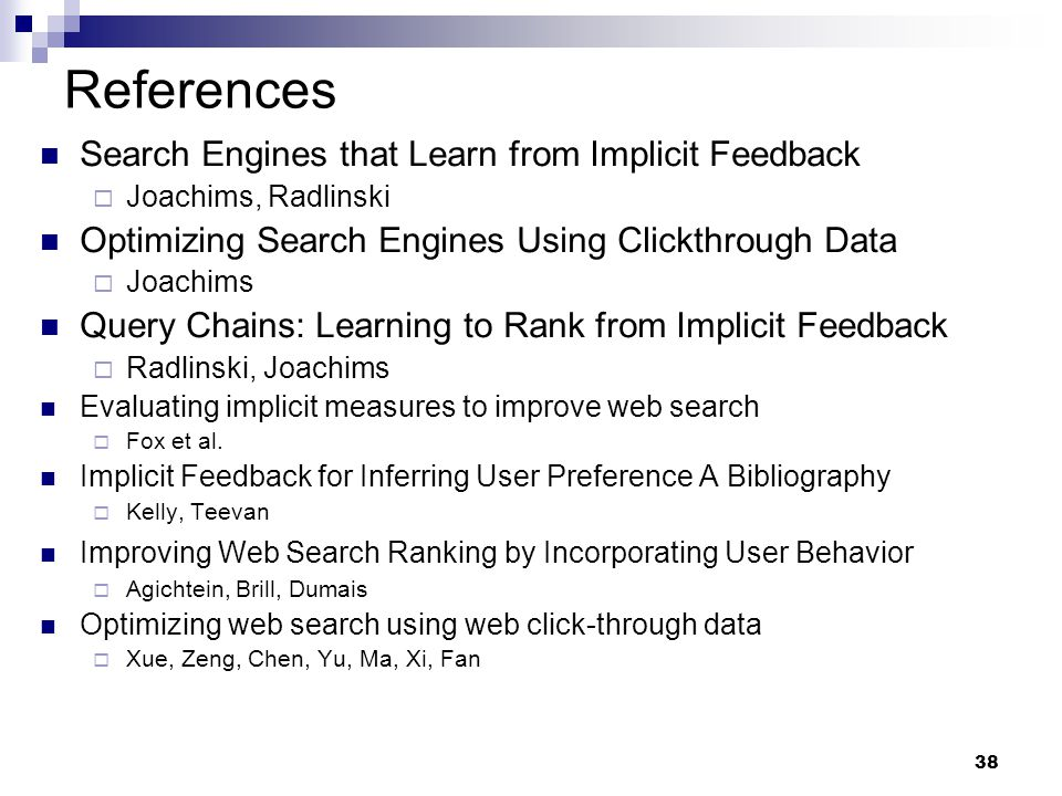 38 References Search Engines that Learn from Implicit Feedback  Joachims, Radlinski Optimizing Search Engines Using Clickthrough Data  Joachims Quer