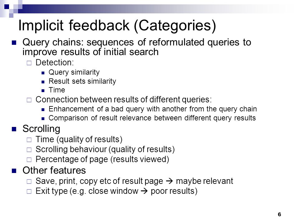 6 Implicit feedback (Categories) Query chains: sequences of reformulated queries to improve results of initial search  Detection: Query similarity Re