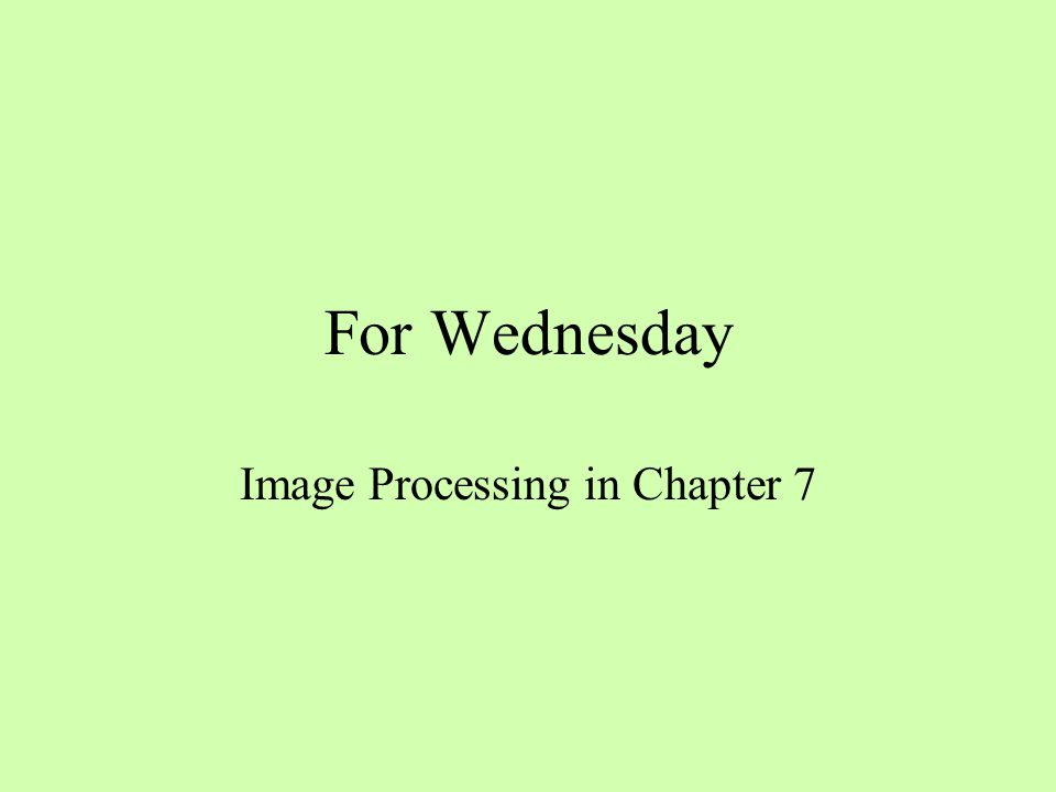 For Wednesday Image Processing in Chapter 7