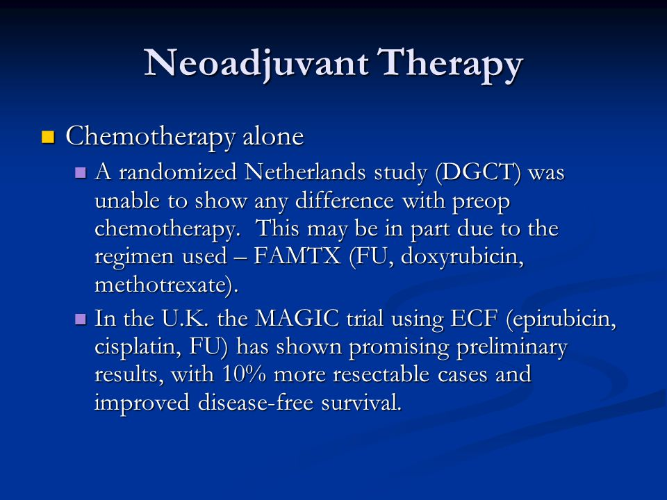 Chemotherapy alone Chemotherapy alone A randomized Netherlands study (DGCT) was unable to show any difference with preop chemotherapy.
