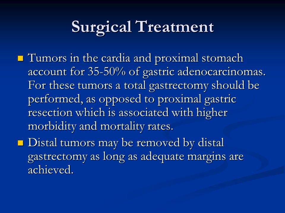 Surgical Treatment Tumors in the cardia and proximal stomach account for 35-50% of gastric adenocarcinomas.