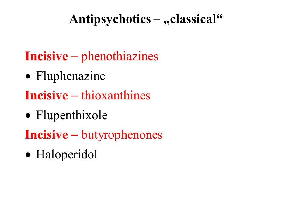 "Incisive – phenothiazines  Fluphenazine Incisive – thioxanthines  Flupenthixole Incisive – butyrophenones  Haloperidol Antipsychotics – ""classical"""