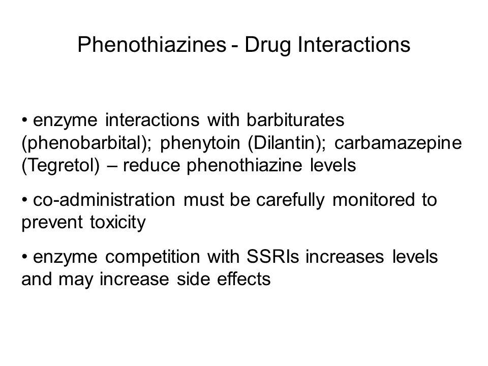 Phenothiazines - Drug Interactions enzyme interactions with barbiturates (phenobarbital); phenytoin (Dilantin); carbamazepine (Tegretol) – reduce phen