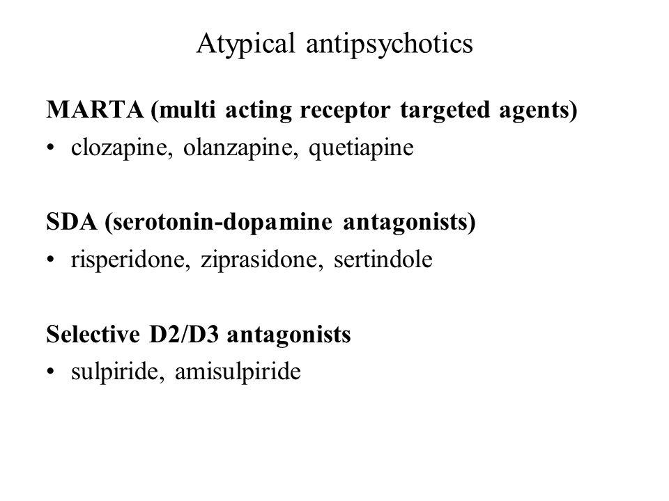 Atypical antipsychotics MARTA (multi acting receptor targeted agents) clozapine, olanzapine, quetiapine SDA (serotonin-dopamine antagonists) risperido