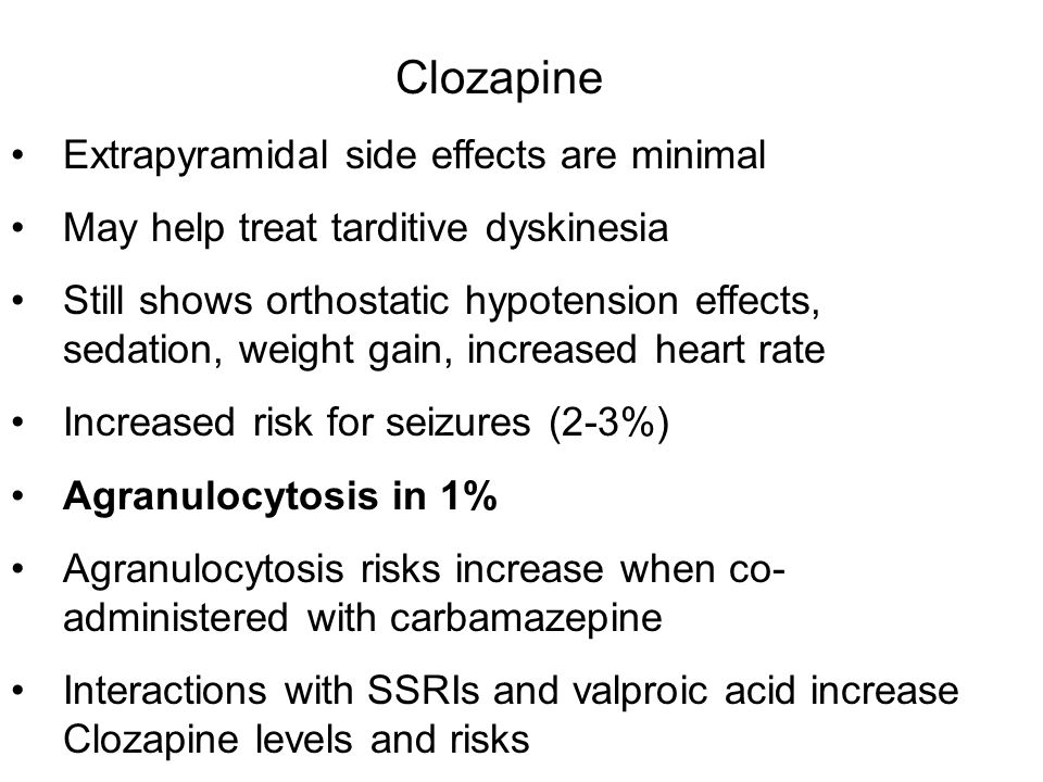 Clozapine Extrapyramidal side effects are minimal May help treat tarditive dyskinesia Still shows orthostatic hypotension effects, sedation, weight ga