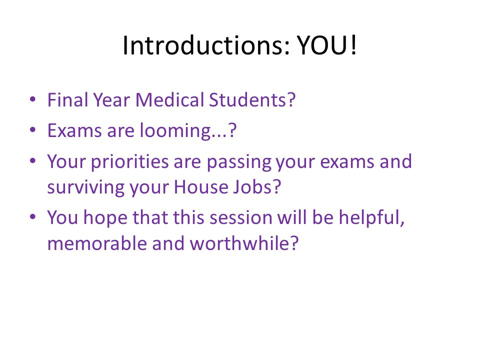 Introductions: YOU. Final Year Medical Students. Exams are looming....