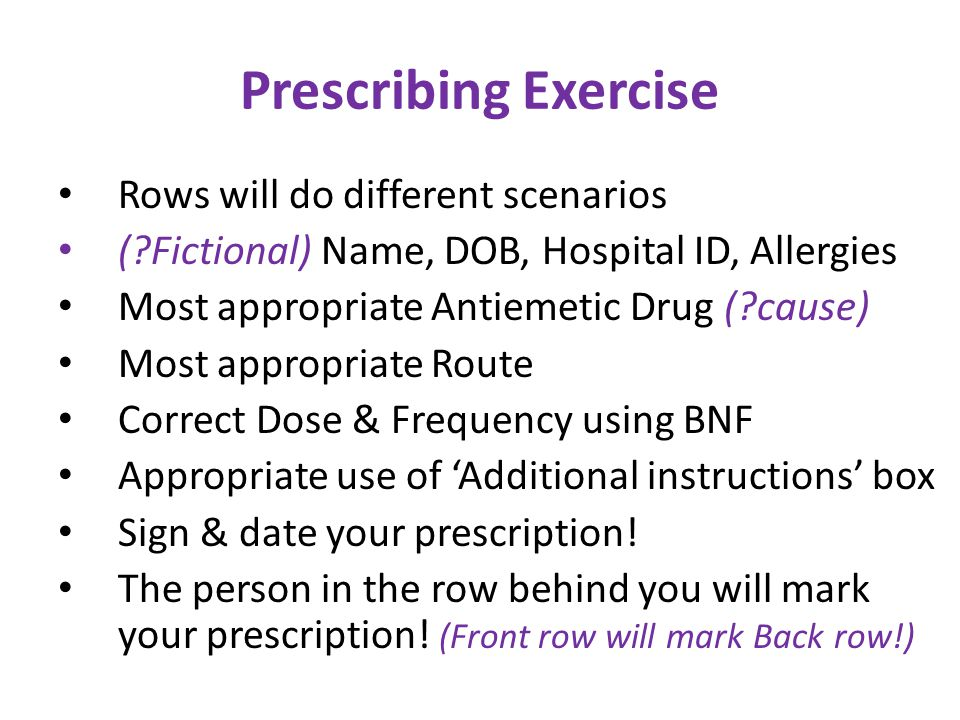 Rows will do different scenarios ( Fictional) Name, DOB, Hospital ID, Allergies Most appropriate Antiemetic Drug ( cause) Most appropriate Route Correct Dose & Frequency using BNF Appropriate use of 'Additional instructions' box Sign & date your prescription.