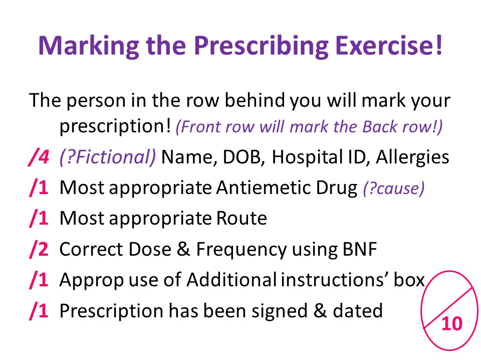 Marking the Prescribing Exercise. The person in the row behind you will mark your prescription.