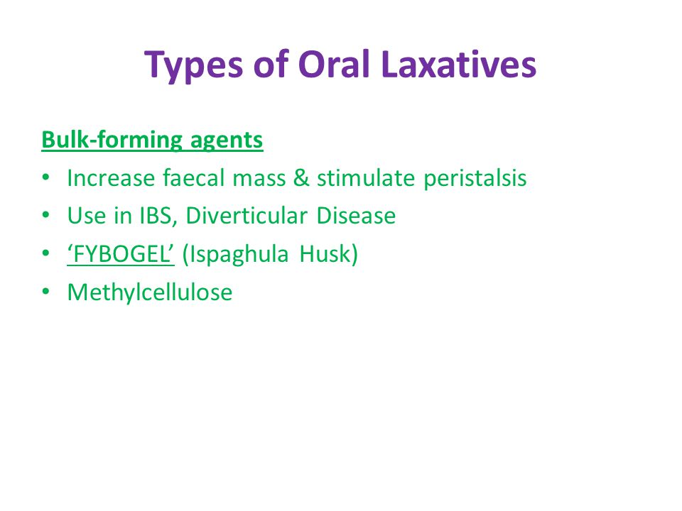Types of Oral Laxatives Bulk-forming agents Increase faecal mass & stimulate peristalsis Use in IBS, Diverticular Disease 'FYBOGEL' (Ispaghula Husk) Methylcellulose
