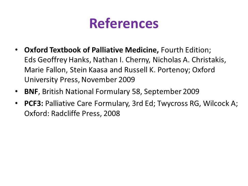References Oxford Textbook of Palliative Medicine, Fourth Edition; Eds Geoffrey Hanks, Nathan I.