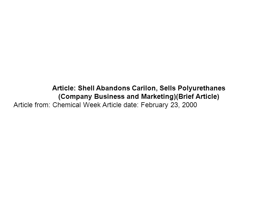 Article: Shell Abandons Carilon, Sells Polyurethanes (Company Business and Marketing)(Brief Article) Article from: Chemical Week Article date: February 23, 2000